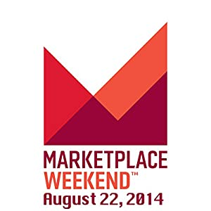Marketplace Weekend, August 22, 2014