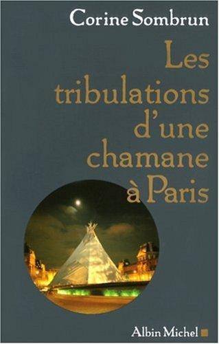 Tribulations D'Une Chamane a Paris (Les) (Memoires - Temoignages - Biographies) (French Edition)
