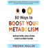 50 Ways to Boost Your Metabolism: How Mustard, Red Wine, and Days at the Beach Can Help You Lose Weight & Stay Healthy