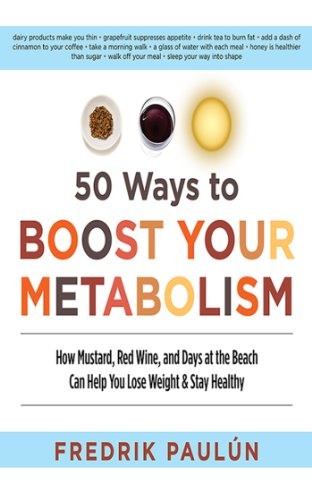 50 Ways to Boost Your Metabolism: How Mustard, Red Wine, and Days at the Beach Can Help You Lose Weight & Stay Healthy cover
