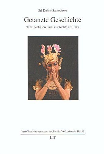 Getanzte Geschichte: Tanz, Religion und Geschichte auf Java (Archiv für Völkerkunde)