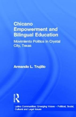 Chicano Empowerment and Bilingual Education: Movimiento Politics in Crystal City, Texas (Latino Communities: Emerging Vo