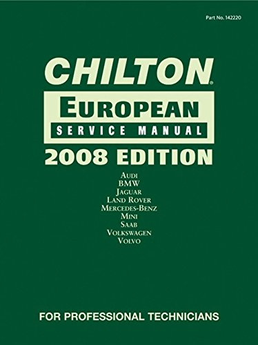 Chilton European Service Manual: Audi, BMW, Mercedes-Benz, MINI, Saab, Volkswagen, Volvo