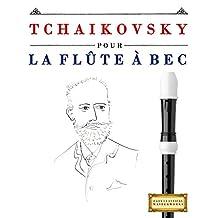Tchaikovsky pour la Flûte à bec: 10 pièces faciles pour la Flûte à bec débutant livre (French Edition)