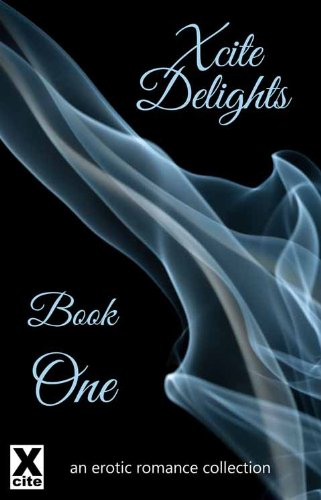 Xcite Delights - an erotic romance collection (Xcite Delights Collection Book 1)