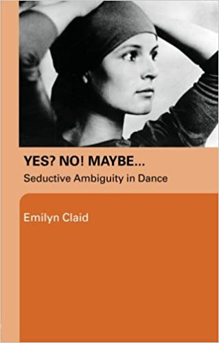 Yes? No! Maybe…: Seductive Ambiguity in Dance