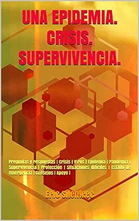 UNA EPIDEMIA. CRISIS. SUPERVIVENCIA.: Preguntas y respuestas | Crisis | Virus | Epidemia | Pandemia | Supervivencia | Protección | Situaciones difíciles ... | Apoyo | (MAGNETIC WORD – BOOK nº 12) eBook: Silentrec, Eric: Amazon.es: Tienda Kindle