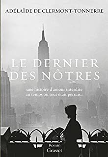 Le dernier des nôtres : une histoire d'amour interdite au temps où tout était permis, Clermont-Tonnerre, Adélaïde de