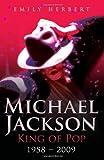 Michael Jackson - King of Pop, 1958-2009, Emily Herbert, 184454897X