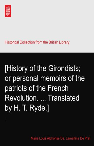 [History of the Girondists; or personal memoirs of the patriots of the French Revolution. ... Translated by H. T. Ryde.]