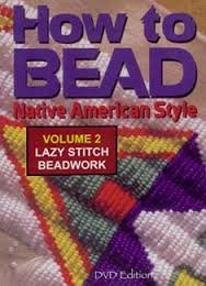 How to Bead Native American Style Volume 2 Lazy Stitch Beadwork