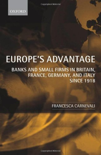 Europe's Advantage: Banks and Small Firms in Britain, France, Germany, and Italy since 1918 Pdf