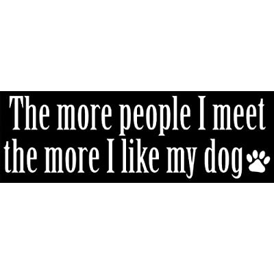 American Vinyl The More People I Meet The More I Like My Dog Bumper Sticker (Adopt pet Rescue Love): Automotive