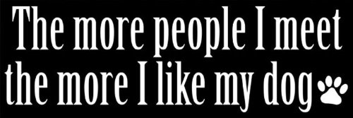 American Vinyl The More People I Meet The More I Like My Dog Bumper Sticker (adopt pet rescue love)