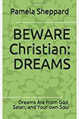BEWARE Christian: DREAMS: Dreams Are From God, Satan, and Your Own Soul Paperback