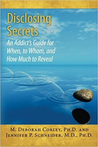 Disclosing Secrets: An Addict's Guide for When, to Whom, and How Much to Reveal