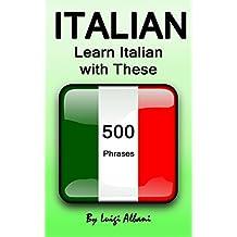 Italian: Learn Italian with These 500 Phrases (Italian Language, Speak Italian, Learning Italian, Italy Language, Italian Phrase Book, Learning Italian, Speaking Italian)