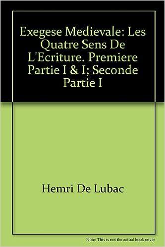 Livre gratuits en ligne Exegese Medievale: Les Quatre Sens de L'Ecriture pdf, epub ebook