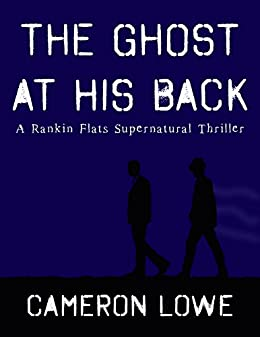 The Ghost at His Back (Rankin Flats Supernatural Thrillers Book 1) by [Lowe, Cameron]