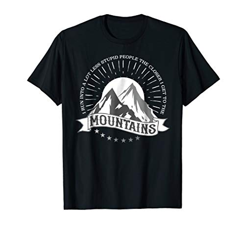 Closer to Mountains Less Stupid People Funny T-Shirt -
