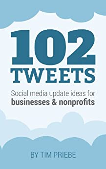 102 Tweets: Social media update ideas for businesses & nonprofits by [Priebe, Tim]