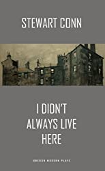 I Didn't Always Live Here (Oberon Modern Plays) by Stewart Conn (2013-03-26)