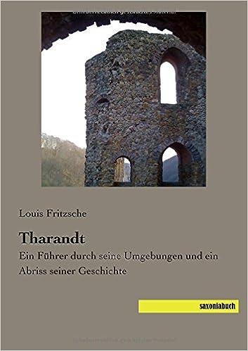 Tharandt: Ein Fuehrer durch seine Umgebungen und ein Abriss seiner Geschichte by Louis Fritzsche (2015-08-26)