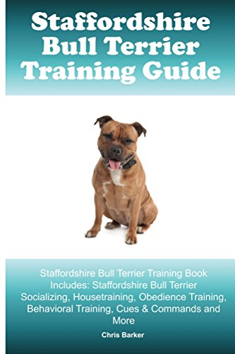 Staffordshire Bull Terrier Training Guide. Staffordshire Bull Terrier Training Book Includes: Socializing, Housetraining, Obedience Training, Behavioral Training, Cues & Commands and More