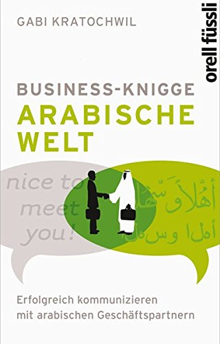 Business Knigge: Arabische Welt Gebundenes Buch – 1. November 2011 Gabi Kratochwil Orell Füssli 3280054583 Wirtschaft / Management