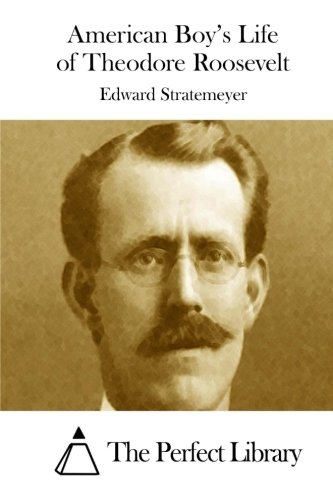 Download American Boy's Life of Theodore Roosevelt (Perfect Library) pdf epub