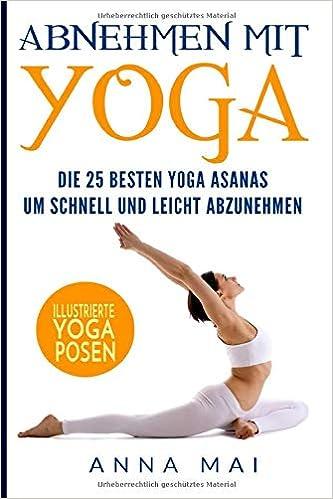 Abnehmen mit Yoga: Die 25 besten Yoga Asanas um schnell ...