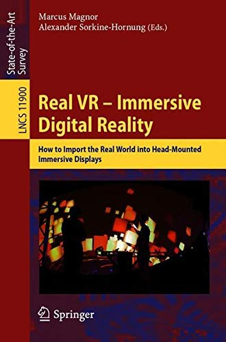 Real VR – Immersive Digital Reality: How to Import the Real World into Head-Mounted Immersive Displays (Lecture Notes in Computer Science (11900))