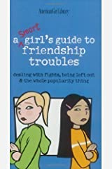A Smart Girl's Guide to Friendship Troubles: Dealing with Fights, Being Left Out & the Whole Popularity Thing (American Girl Library) by Criswell, Patti Kelley (2003) Paperback
