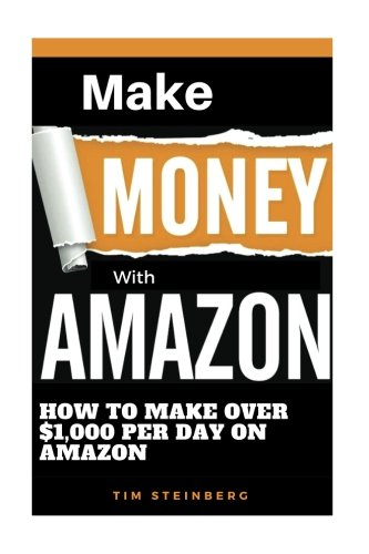 417d9rtFFrL - Make Money with Amazon - How to Make Over $1,000 Per Day on Amazon: Over 100 Niches That Will Make You a Ton of Money, Sell Hot Products That Will Make You Passive Income