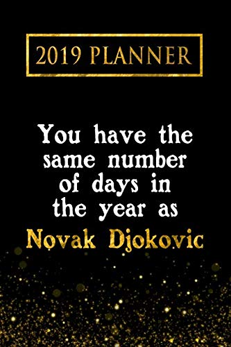 2a83b0734d7 2019 Planner  You Have The Same Number Of Days In The Year As Novak Djokovic   Novak Djokovic 2019 Planner