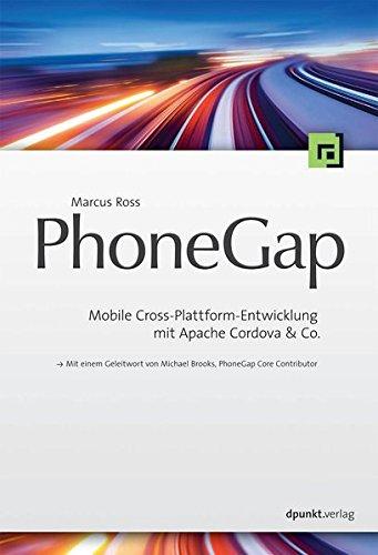 PhoneGap: Mobile Cross-Plattform-Entwicklung mit Apache Cordova & Co. (Mit einem Geleitwort von Michael Brooks, PhoneGap Core Contributor)