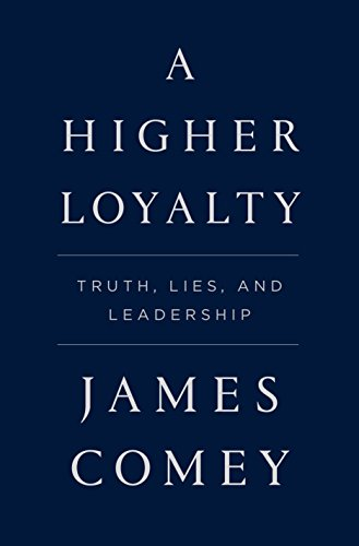 A Higher Loyalty: Truth, Lies, and Leadership cover