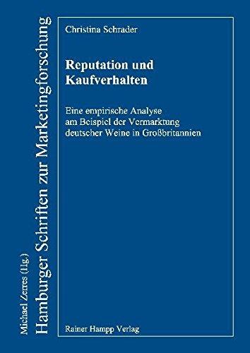 Reputation und Kaufverhalten: Eine empirische Analyse am Beispiel der Vermarktung deutscher Weine in Großbritannien (Hamburger Schriften zur Marketingforschung, Band 63)