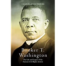 Booker T. Washington: The Life and Legacy of the Famous Civil Rights Activist