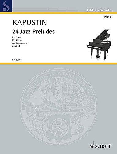 24 Jazz Preludes: op. 53. Klavier. (Edition Schott) Musiknoten – 10. Januar 2017 Nikolai Kapustin SCHOTT MUSIC GmbH & Co KG Mainz B01K4VDY1G