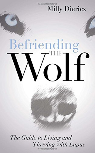 Befriending The Wolf  The Guide To Living And Thriving With Lupus
