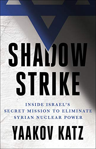 Shadow Strike: Inside Israel's Secret Mission to Eliminate Syrian Nuclear Power ()