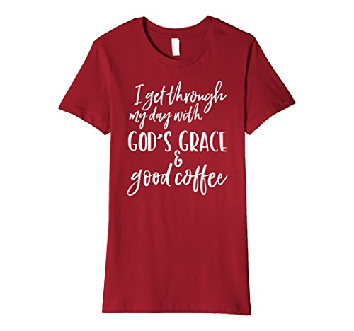 Grace Coffee (Womens I Get Through My Day With God's Grace and Good Coffee Shirt Large Cranberry)