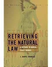 Retrieving the Natural Law: A Return to Moral First Things