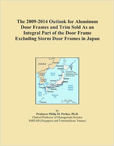 Book The 2009-2014 Outlook for Aluminum Door Frames and Trim Sold As an Integral Part of the Door Frame Excluding Storm Door Frames in Japan