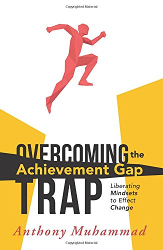 Overcoming the Achievement Gap Trap: Liberating Mindsets to Effect Change (Reduce Inequality in Education and Examine the Schools Roles in Superiority and Victim Mindsets) (Effects Reduce)