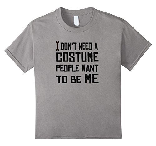 Kids I don't need a costume people want to be me - Halloween Tee 4 (4 Person Costume Ideas)