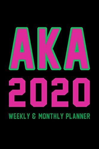 Aka Sorority Calendar 2020  Weekly & Monthly Planner Sorority Journal For Sorority Sister Best AKA Sorority Paraphernalia Gifts Jan 1, 2020 to Dec 31, 2020.: 2020 Weekly & Monthly Planner