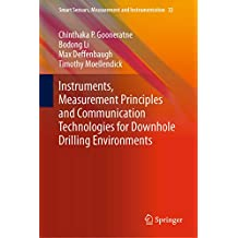 Instruments, Measurement Principles and Communication Technologies for Downhole Drilling Environments (Smart Sensors, Measurement and Instrumentation Book 32)