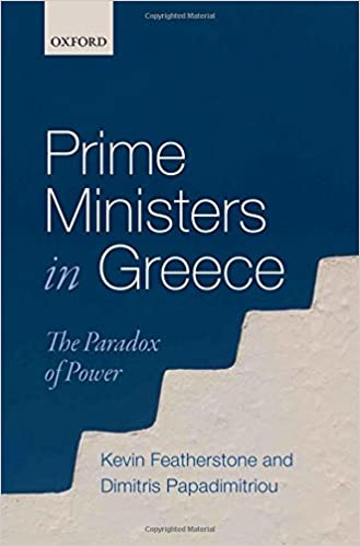 Prime Ministers In Greece The Paradox Of Power Kevin Featherstone